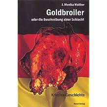 Goldbroiler: oder die Beschreibung einer Schlacht. Eine KriminalGeschichte