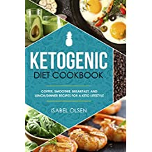 Ketogenic Diet Cookbook: Coffee, Smoothie, Breakfast, and Lunch/Dinner Recipes for a Keto Lifestyle (English Edition)