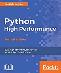 Python High Performance - Second Edition: Build high-performing, concurrent, and distributed applications by [Lanaro, Gabriele]