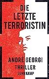 Die letzte Terroristin: Thriller (suhrkamp taschenbuch) von André Georgi