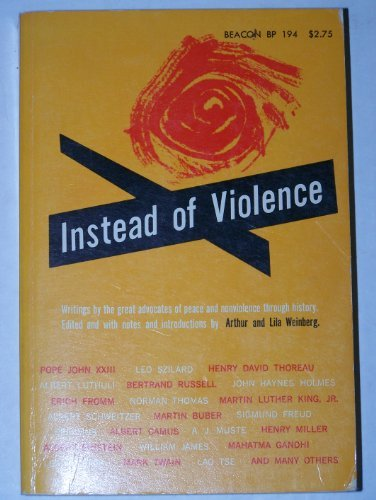 Instead of Violence: Writings By the Great Advocates of Peace and Nonviolence Throughout History