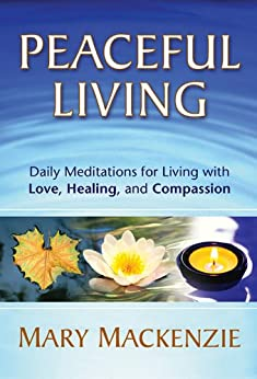 Peaceful Living: Daily Meditations for Living with Love, Healing, and Compassion by [Mackenzie, Mary]