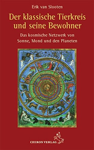 Der klassische Tierkreis und seine Bewohner: Das kosmische Netzwerk von Sonne, Mond und den Planeten (Standardwerke der Astrologie)