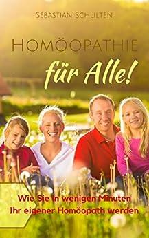 Homöopathie für alle!: Wie Sie in wenigen Minuten Ihr eigener Homöopath werden