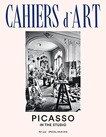Cahiers d'Art 2015: Picasso in the Studio