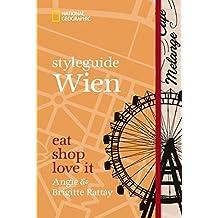 Styleguide Wien: Eat, shop, love it. Ein Wien-Reiseführer mit den Highlights zu Mode, Design und Nightlife. Österreichs Hauptstadt Wien, Schönbrunn ... (National Geographic Styleguide, Band 439)