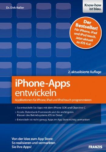 iPhone-Apps entwickeln: Applikationen für iPhone, iPad und iPod touch programmieren - Von der Idee zum App Store: So realisieren und vermarkten Sie Ihre Apps! Ipod Touch Itouch Iphone