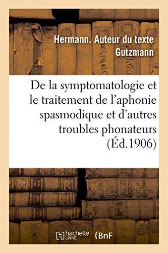 Sur La Symptomatologie Et Le Traitement de l'Aphonie Spasmodique