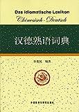 Das idiomatische Lexikon Chinesisch-Deutsch