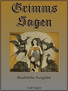 Grimms Sagen: Vollständige und Illustrierte Ausgabe (Märchen bei Null Papier)