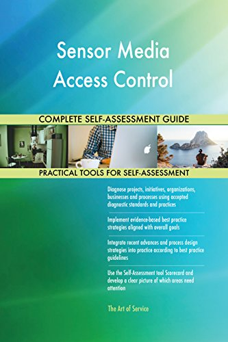 Sensor Media Access Control All-Inclusive Self-Assessment - More than 690 Success Criteria, Instant Visual Insights, Comprehensive Spreadsheet Dashboard, Auto-Prioritized for Quick Results -
