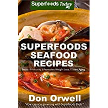 Superfoods Seafood Recipes: Over 35 Quick & Easy Gluten Free Low Cholesterol Whole Foods Recipes full of Antioxidants & Phytochemicals (Natural Weight Loss Transformation Book 129) (English Edition)