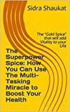 The Superpower Spice: How to Reduce Inflammation using Multi Tasking Miracle Turmeric to Boost Your Health: Nature's inflammation busting Gold Spice powers beauty and vitality (English Edition)