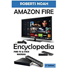 Amazon Fire Encyclopedia: Amazon Fire TV and Amazon Fire Stick Manual (First Edition). (English Edition)