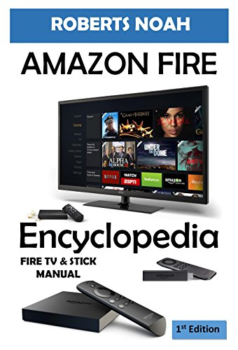Amazon Fire Encyclopedia For Fire TV Stick: Complete User guide for Amazon Fire TV Stick with Alexa Voice Remote with Streaming Media Player  (First Edition). (English Edition)