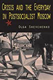 Crisis and the Everyday in Postsocialist Moscow by Olga Shevchenko (2008-12-17)