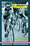 Brian Robinson: Pioneer: The Story of Brian Robinson, Britain's First Tour De France Hero by Graeme Fife (2010-12-01)