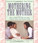 Mothering the Mother: How a Doula Can Help You Have a Shorter, Easier and Healthier Birth
