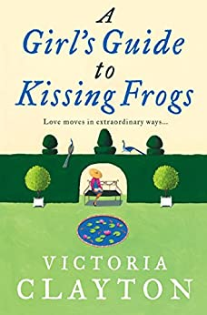 A Girl's Guide to Kissing Frogs by [Clayton, Victoria]