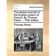 The decline and fall of the English system of finance. By Thomas Paine, ... Fifth edition.