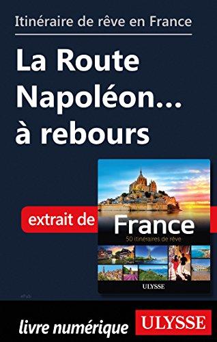 Descargar Libro Itinéraire de rêve en France - La Route Napoléon à rebours de Collectif