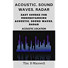 Acoustic. Sound waves. Radar: Easy course for understanding acoustic, sound waves, radar (Acoustic location) (English Edition)
