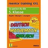 mentor training XXL: So packst du die 5. Klasse: Deutsch - Mathematik - Englisch. Regeln - Übungen - Lösungen (mentor training XXL: Deutsch, Mathematik, Englisch)