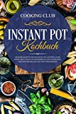 Instant Pot Kochbuch: Die besten Rezepte für den Instant Pot. Eintöpfe, Curry, Suppen, Reis, Fleisch und Fischgerichte…