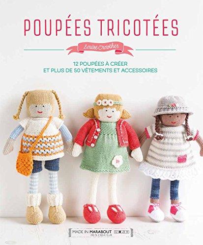 Poupées tricotées: Comment apprendre à tricoter et retrouver son âme d'enfant.en créant d'adorables petites poupées par Louise Crowther