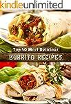 Top 50 Most Delicious Burrito Recipes...