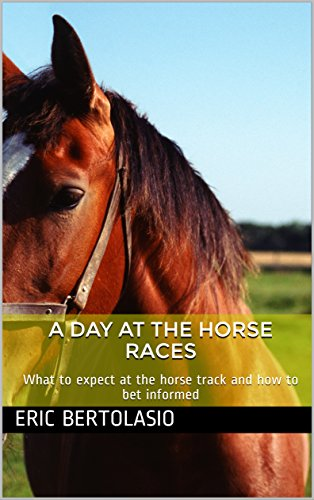 A Day at the Horse Races: what to expect at the horse track and how to bet informed (English Edition) por Eric Bertolasio