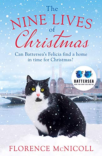 The Nine Lives of Christmas: Can Battersea's Felicia find a home in time for the holidays?: The perfect festive read for Christmas 2019 (English Edition)
