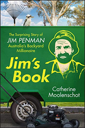 Jim's Book: The Surprising Story of Jim Penman - Australia's Backyard Millionaire (English Edition)