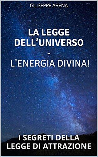 la-legge-delluniverso-lenergia-divina-i-segreti-della-legge-di-attrazione-italian-edition