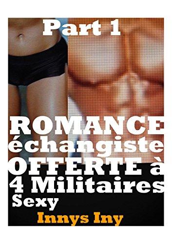 Couverture du livre ROMANCE échangiste OFFERTE à 4 MILITAIRES SEXY : scénarios sexuels rares inoubliables chocs tabous,sexe à plusieurs,romans érotiques,livres érotiques,nouvelles ... érotiques,histoires érotiques,mmfmm,bdsm