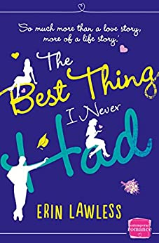 The Best Thing I Never Had: The bestselling feel-good romantic comedy! by [Lawless, Erin]