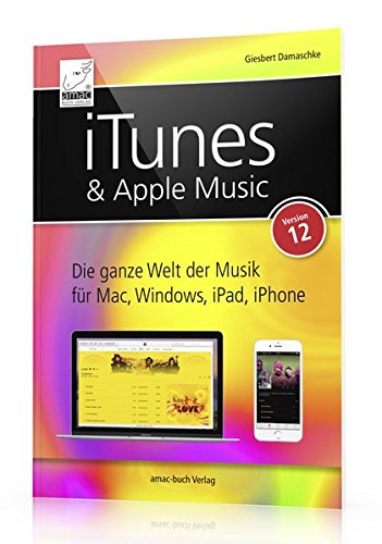 iTunes & Apple Music: Version 12 - Die ganze Welt der Musik für Mac, Windows, iPad, iPhone