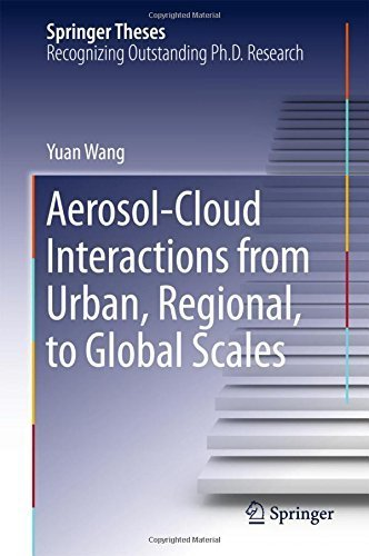 Aerosol-Cloud Interactions from Urban, Regional, to Global Scales (Springer Theses) by Yuan Wang (2015-05-06)