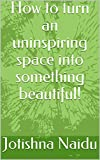 How to turn an uninspiring space into something beautiful!