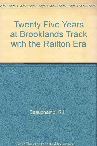 Twenty Five Years at Brooklands Track with the Railton Era por R.H. Beauchamp