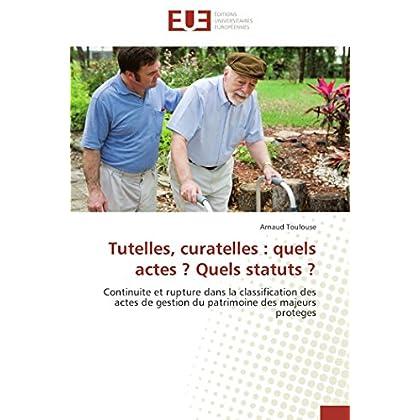 Tutelles, curatelles : quels actes ? Quels statuts ?: Continuite et rupture dans la classification des actes de gestion du patrimoine des majeurs proteges