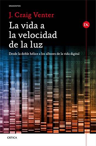 La vida a la velocidad de la luz: Desde la doble hélice a los albores de la vida digital por J. Craig Venter