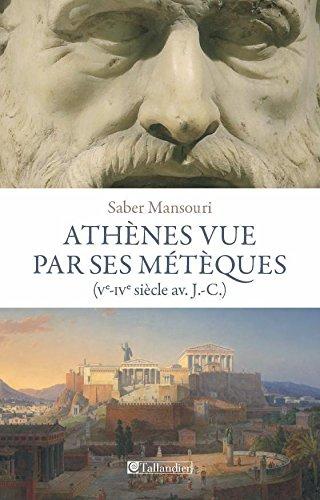 Athènes vue par ses métèques: Ve-IVe av. J.-C.