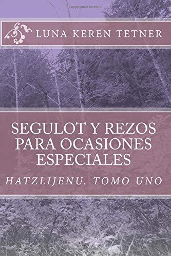 Hatzlijenu.: Manual de segulot y rezos para ocasiones especiales: Volume 1 por Luna keren Tetner