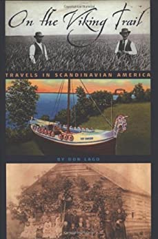 On the Viking Trail: Travels in Scandinavian America de [Lago, Don]