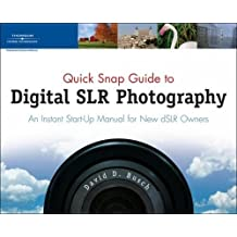 Quick Snap Guide to Digital SLR Photography: An Instant Start-Up Manual for New dSLR Owners