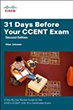 31 Days Before Your CCENT Certification Exam: A Day-By-Day Review Guide for the ICND1 (100-101) Certification Exam