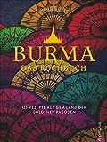 Burma. Das Kochbuch. 80 traditionelle Rezepte von Mohinga über Shan-Nudeln und Curry bis hin zu süßen Köstlichkeiten. Gespickt mit faszinierenden Reisefotos aus Myanmar -