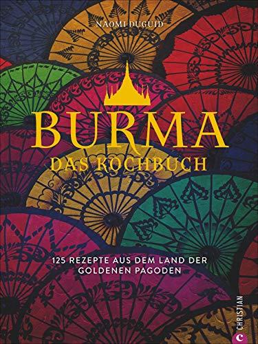 Burma. Das Kochbuch. 80 traditionelle Rezepte von Mohinga über Shan-Nudeln und Curry bis hin zu süßen Köstlichkeiten. Gespickt mit faszinierenden Reisefotos aus Myanmar.