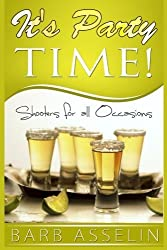 It's Party Time!: Shooters for all Occasions by Barb Asselin (2014-06-10)